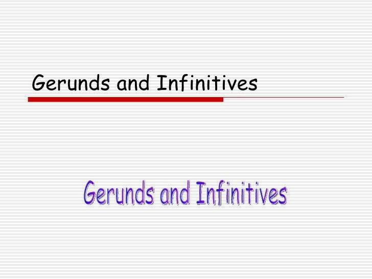Gerunds and Infinitives Gerunds and Infinitives