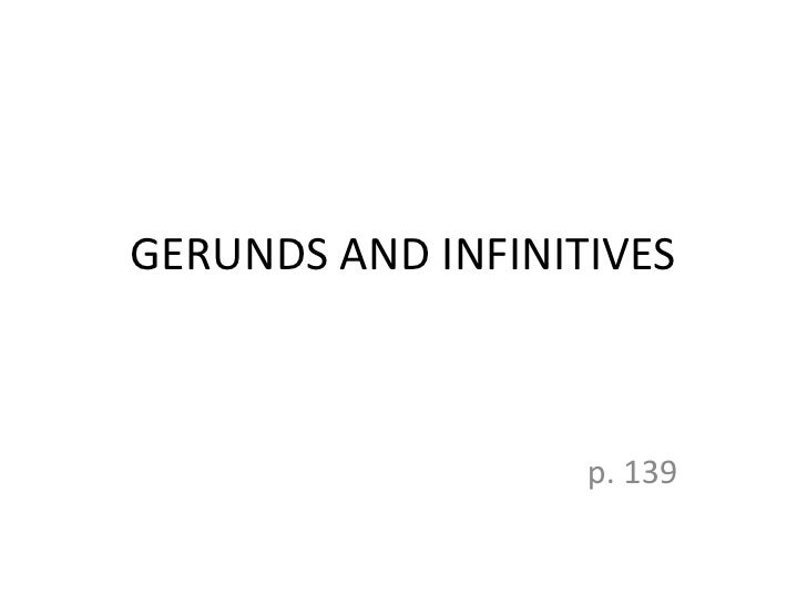 GERUNDS AND INFINITIVES                   p. 139