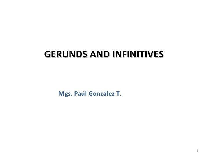 GERUNDS AND INFINITIVES  Mgs. Paúl González T.                          1