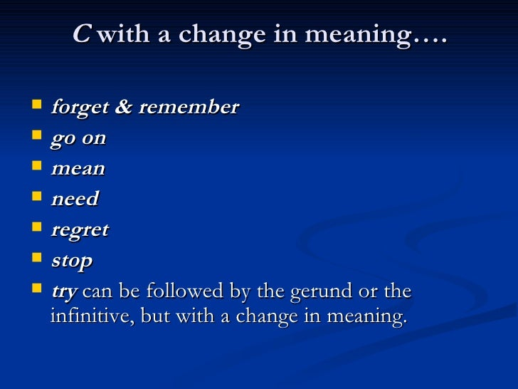C  with a change in meaning…. <ul><li>forget & remember  </li></ul><ul><li>go on </li></ul><ul><li>mean  </li></ul><ul><li...