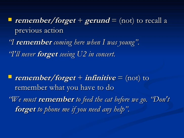 """<ul><li>remember/forget  +  gerund  = (not) to recall a previous action </li></ul><ul><li>"""" I  remember  coming here when ..."""