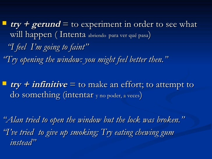 <ul><li>try + gerund  = to experiment in order to see what will happen ( Intenta  abriendo   para ver qué pasa ) </li></ul...
