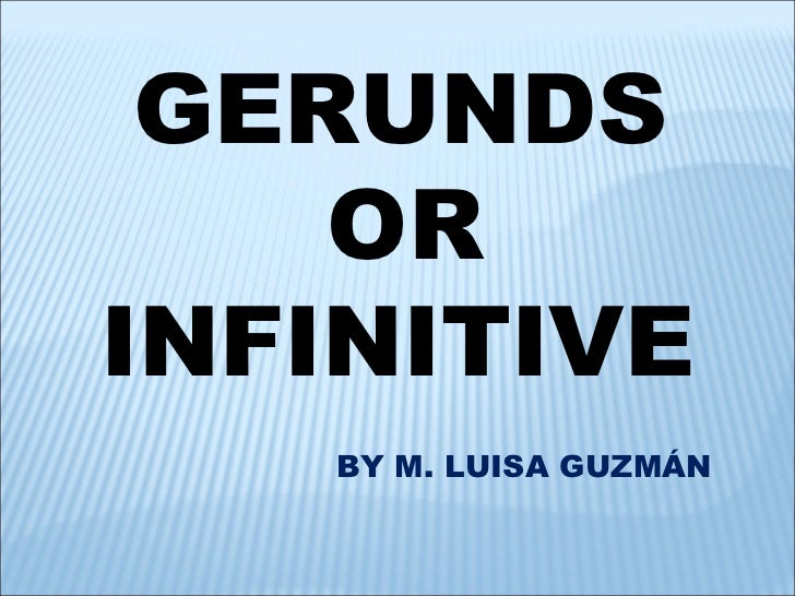 GERUNDS OR  INFINITIVE BY M. LUISA GUZMÁN