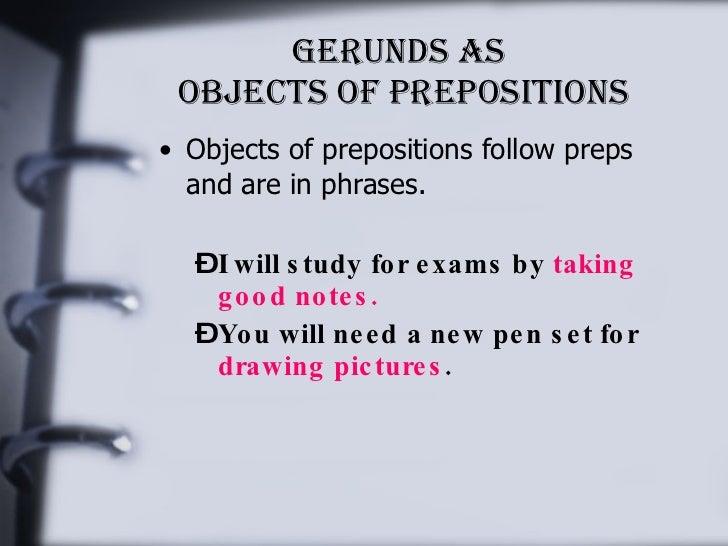 gerund as an object of preposition Gerund as object complement prepositional object, complement of preposition gerund or participle problems with gerunds gerunds and infinitives gerund.