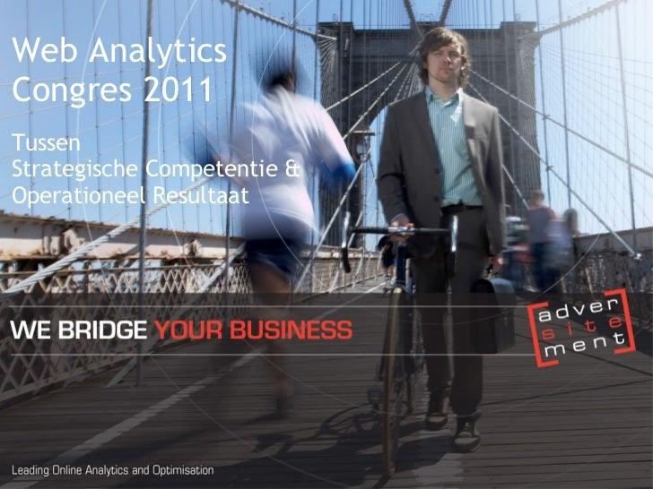 Web Analytics Congres 2011 Tussen  Strategische Competentie & Operationeel Resultaat
