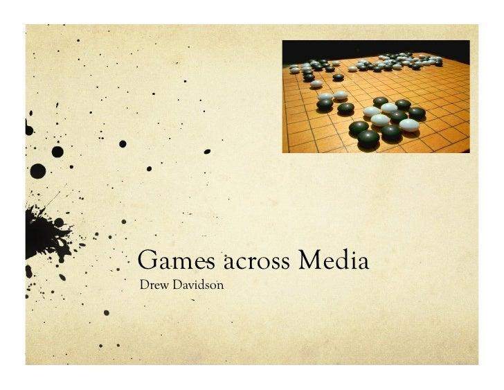 Games across Media Drew Davidson