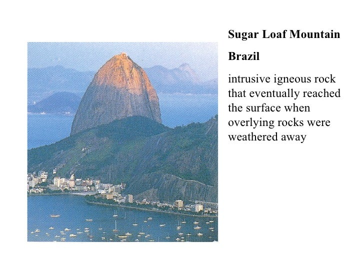 Sugar Loaf Mountain Brazil intrusive igneous rock that eventually reached the surface when overlying rocks were weathered ...