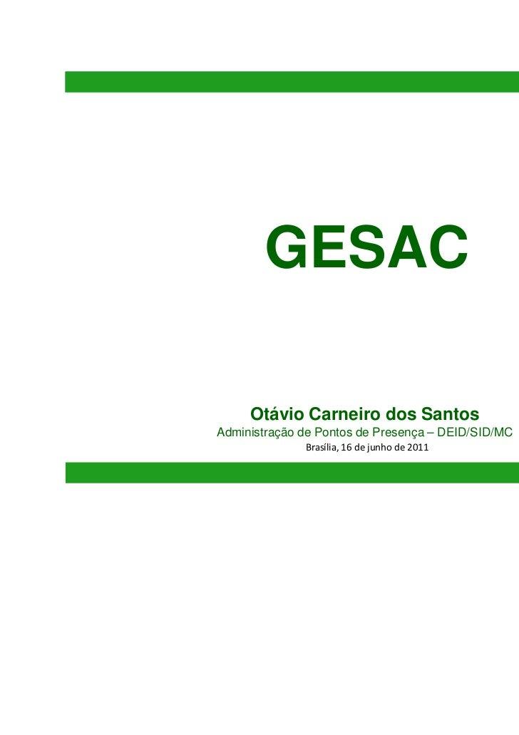 GESAC     Otávio Carneiro dos SantosAdministração de Pontos de Presença – DEID/SID/MC              Brasília, 16 de junho d...