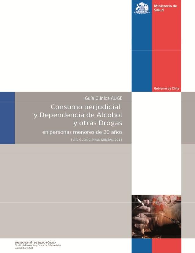 GPC AUGE Consumo perjudicial y dependencia de Alcohol y otras Drogas en personas menores de 20 años, 2013 – Ministerio de ...