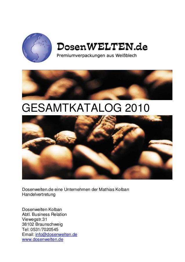GESAMTKATALOG 2010Dosenwelten.de eine Unternehmen der Mathias KolbanHandelvertretungDosenwelten KolbanAbtl. Business Relat...