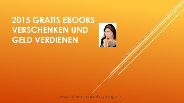 2015 GRATIS EBOOKS VERSCHENKEN UND GELD VERDIENEN www.internetmarketing-blog.biz