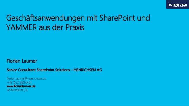 Geschäftsanwendungen mit SharePoint und YAMMER aus der Praxis  Florian Laumer  Senior Consultant SharePoint Solutions -HEN...