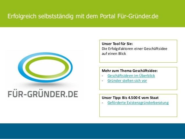 Erfolgreich selbstständig mit dem Portal Für-Gründer.de Unser Tool für Sie: Die Erfolgsfaktoren einer Geschäftsidee auf ei...