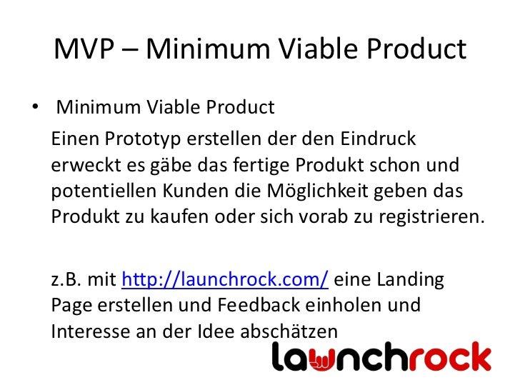 MVP – Minimum Viable Product• Minimum Viable Product  Einen Prototyp erstellen der den Eindruck  erweckt es gäbe das ferti...