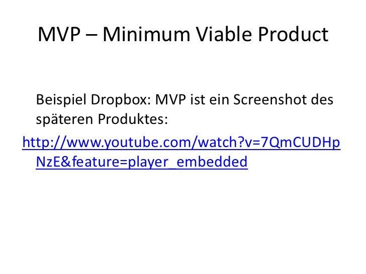 MVP – Minimum Viable Product  Beispiel Dropbox: MVP ist ein Screenshot des  späteren Produktes:http://www.youtube.com/watc...