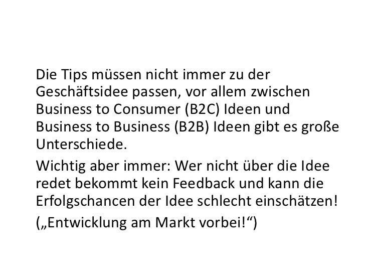 Die Tips müssen nicht immer zu derGeschäftsidee passen, vor allem zwischenBusiness to Consumer (B2C) Ideen undBusiness to ...