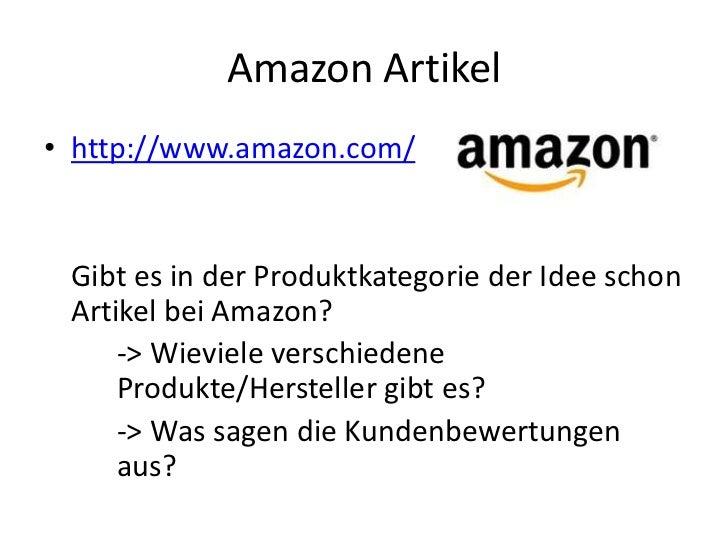 Amazon Artikel• http://www.amazon.com/ Gibt es in der Produktkategorie der Idee schon Artikel bei Amazon?     -> Wieviele ...
