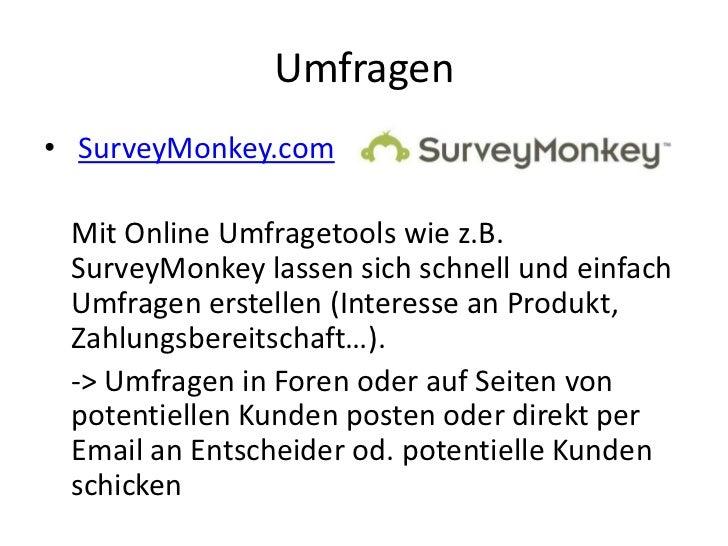 Umfragen• SurveyMonkey.com Mit Online Umfragetools wie z.B. SurveyMonkey lassen sich schnell und einfach Umfragen erstelle...