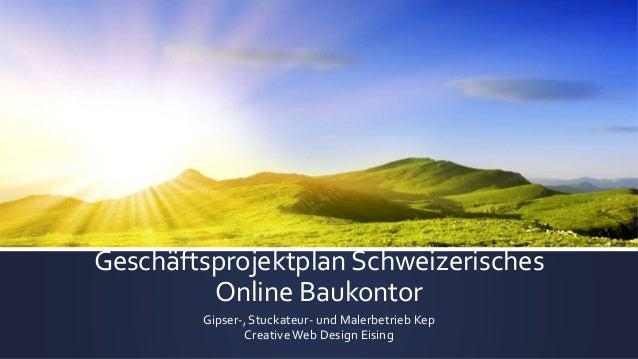 Geschäftsprojektplan Schweizerisches Online Baukontor Gipser-, Stuckateur- und Malerbetrieb Kep CreativeWeb Design Eising