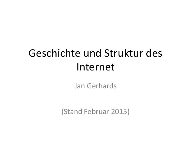 Geschichte und Struktur des Internet Jan Gerhards (Stand Februar 2015)