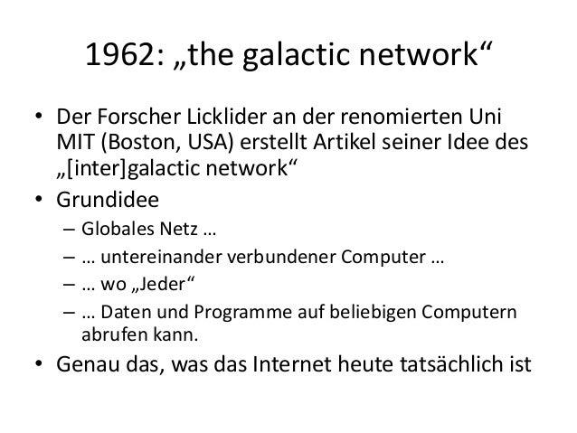 """1962: """"the galactic network"""" • Der Forscher Licklider an der renomierten Uni MIT (Boston, USA) erstellt Artikel seiner Ide..."""