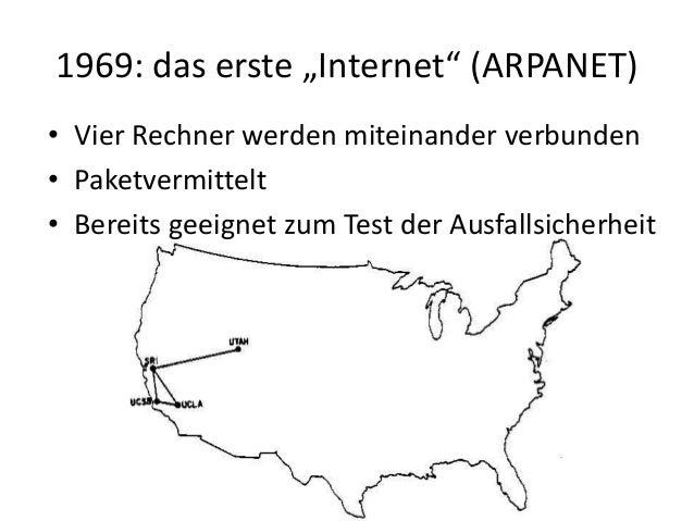 """1969: das erste """"Internet"""" (ARPANET) • Vier Rechner werden miteinander verbunden • Paketvermittelt • Bereits geeignet zum ..."""