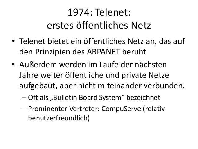 1974: Telenet: erstes öffentliches Netz • Telenet bietet ein öffentliches Netz an, das auf den Prinzipien des ARPANET beru...