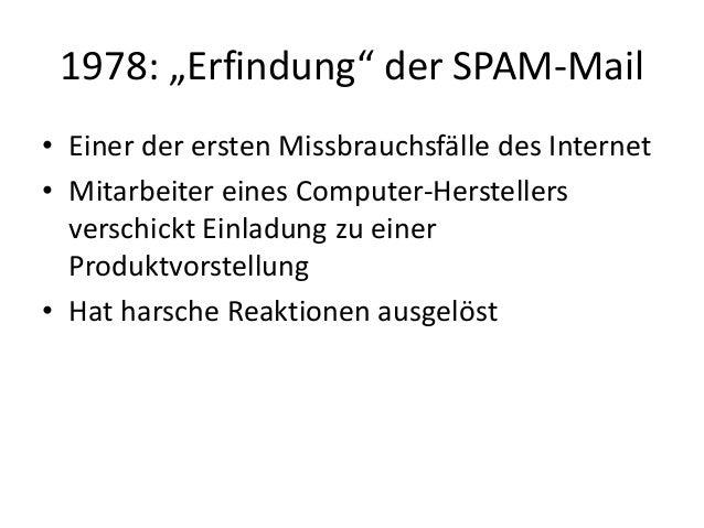 """1978: """"Erfindung"""" der SPAM-Mail • Einer der ersten Missbrauchsfälle des Internet • Mitarbeiter eines Computer-Herstellers ..."""