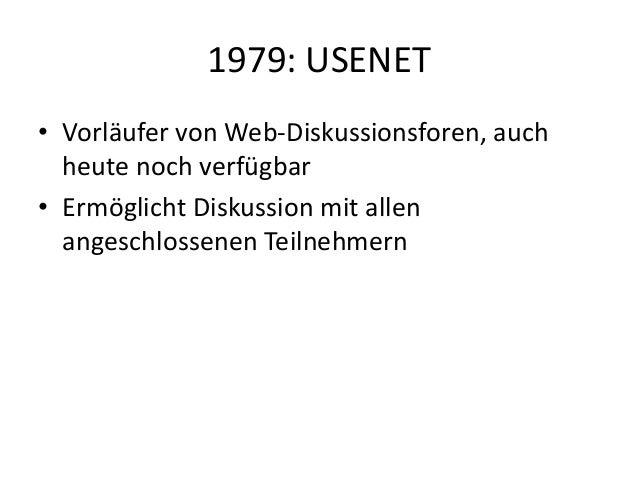 1979: USENET • Vorläufer von Web-Diskussionsforen, auch heute noch verfügbar • Ermöglicht Diskussion mit allen angeschloss...