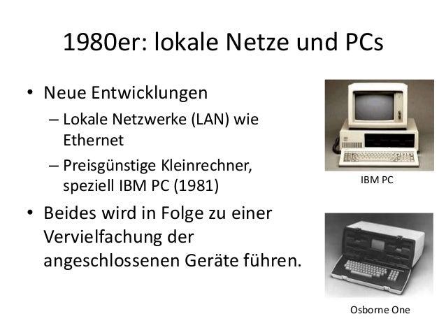 1980er: lokale Netze und PCs • Neue Entwicklungen – Lokale Netzwerke (LAN) wie Ethernet – Preisgünstige Kleinrechner, spez...