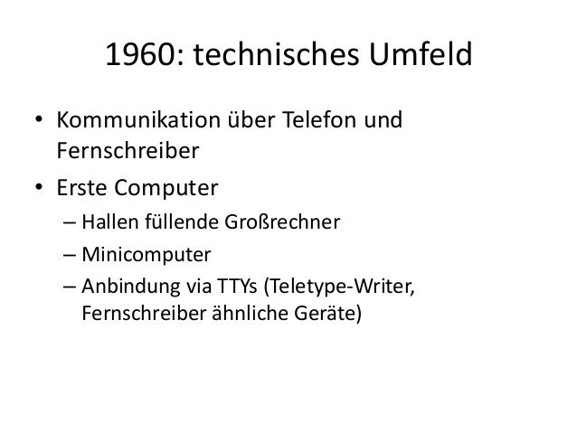 1960: technisches Umfeld • Kommunikation über Telefon und Fernschreiber • Erste Computer – Hallen füllende Großrechner – M...