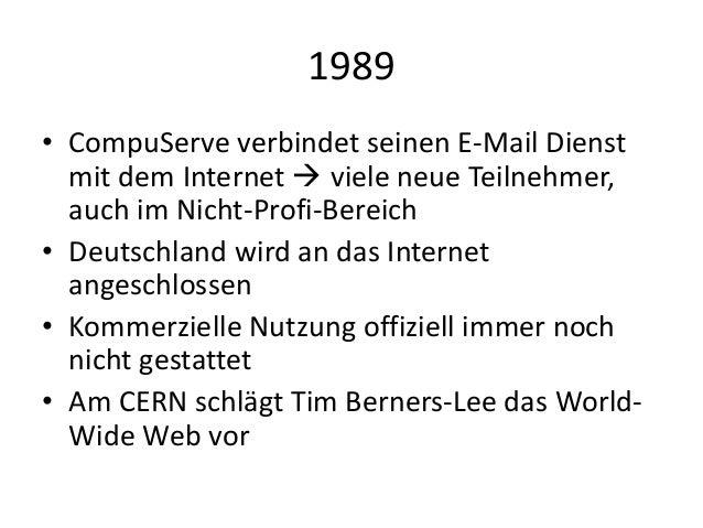 1989 • CompuServe verbindet seinen E-Mail Dienst mit dem Internet  viele neue Teilnehmer, auch im Nicht-Profi-Bereich • D...
