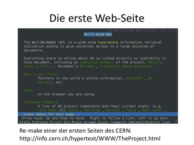 Die erste Web-Seite Re-make einer der ersten Seiten des CERN: http://info.cern.ch/hypertext/WWW/TheProject.html