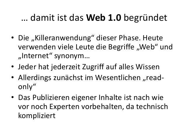 """… damit ist das Web 1.0 begründet • Die """"Killeranwendung"""" dieser Phase. Heute verwenden viele Leute die Begriffe """"Web"""" und..."""