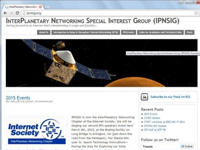 InterPlanetary Internet – neue Anforderungen • Physikalische Limits (z.B. Lichtgeschwindigkeit) • lange Latenzzeiten – Zum...