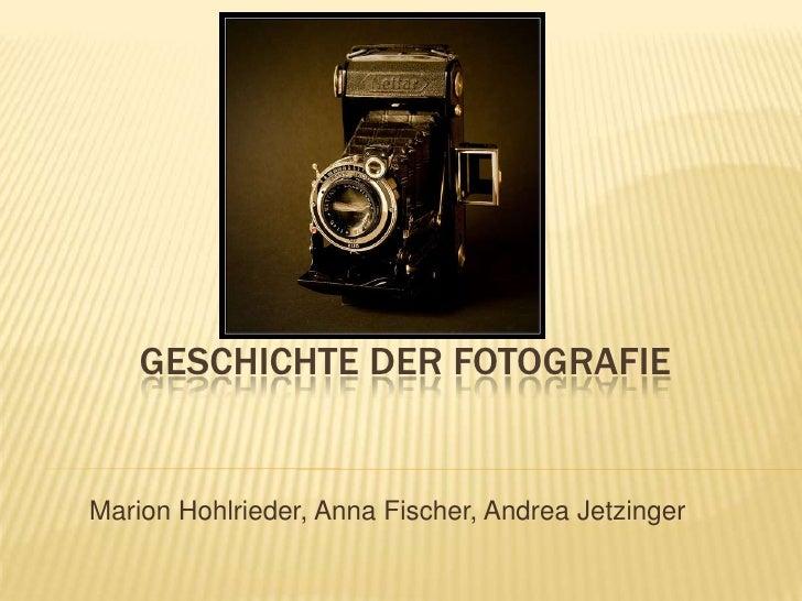 Geschichte der Fotografie<br />Marion Hohlrieder, Anna Fischer, Andrea Jetzinger<br />