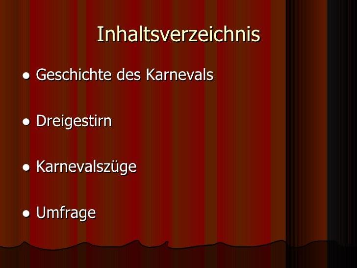 Inhaltsverzeichnis <ul><li>●   Geschichte des Karnevals </li></ul><ul><li>●   Dreigestirn </li></ul><ul><li>●   Karnevalsz...