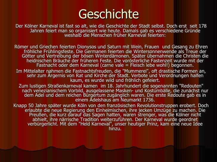 Geschichte <ul><li>Der Kölner Karneval ist fast so alt, wie die Geschichte der Stadt selbst. Doch erst  seit 178 Jahren fe...