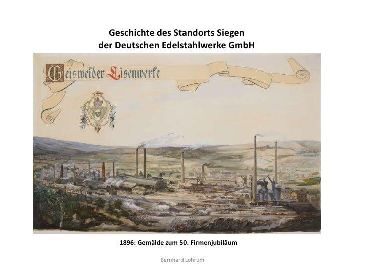 Geschichte des Standorts Siegender Deutschen Edelstahlwerke GmbH    1896: Gemälde zum 50. Firmenjubiläum                Be...