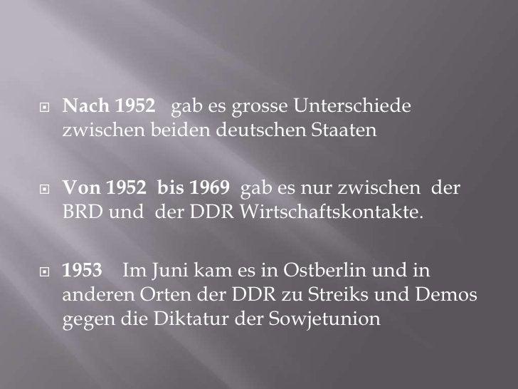 Nach 1952   gab es grosseUnterschiedezwischenbeidendeutschenStaaten<br />Von 1952  bis 1969 gab es nurzwischender BRD undd...
