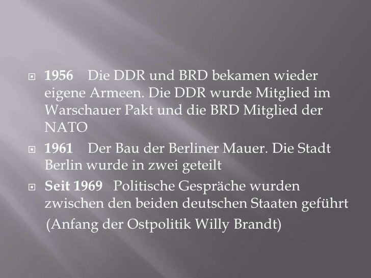 1956    Die DDR und BRD bekamenwiedereigeneArmeen. Die DDR wurdeMitgliedimWarschauerPaktund die BRD Mitgliedder NATO<br />...