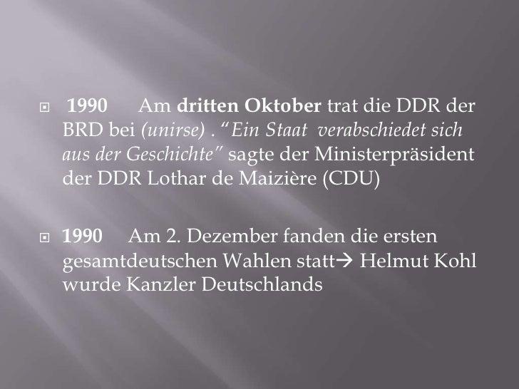 """1990      Am drittenOktobertrat die DDR der BRD bei(unirse) . """"EinStaatverabschiedetsichausderGeschichte"""" sagtederMiniste..."""