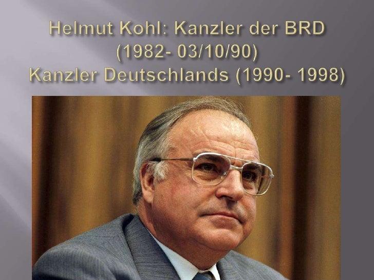 Helmut Kohl: Kanzlerder BRD (1982- 03/10/90)KanzlerDeutschlands (1990- 1998)<br />