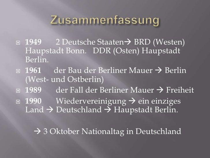 Zusammenfassung<br />1949       2 Deutsche Staaten BRD (Westen) Haupstadt Bonn.   DDR (Osten) HaupstadtBerlin.<br />1961 ...