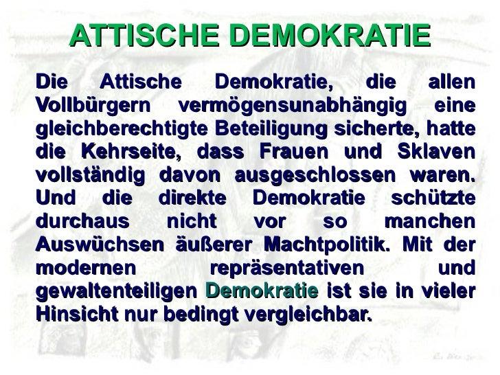 ATTISCHE DEMOKRATIE <ul><li>Die Attische Demokratie, die allen Vollbürgern vermögensunabhängig eine gleichberechtigte Bete...