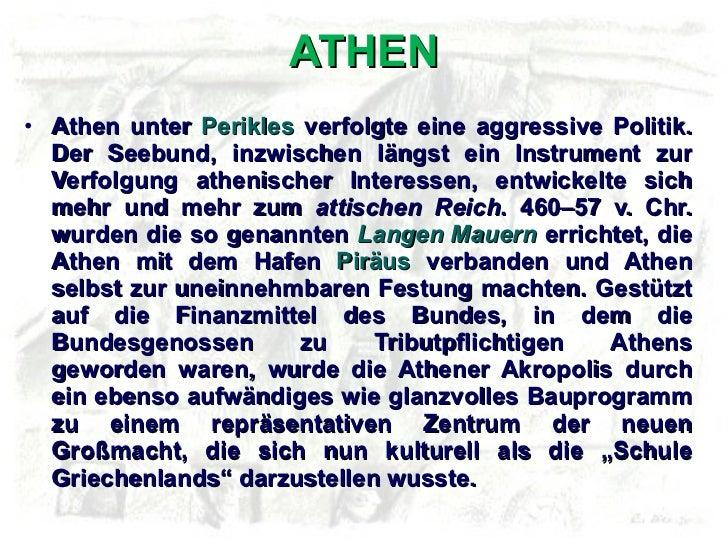 ATHEN <ul><li>Athen unter  Perikles  verfolgte eine aggressive Politik. Der Seebund, inzwischen längst ein Instrument zur ...