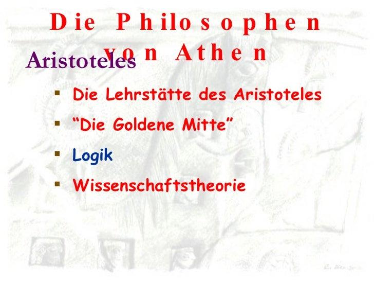 Die Philosophen von Athen <ul><li>Aristoteles </li></ul><ul><ul><li>Die Lehrstätte des Aristoteles </li></ul></ul><ul><ul>...