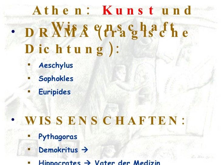 Athen:  Kunst  und Wissenschaft <ul><li>DRAMA (tragische Dichtung): </li></ul><ul><ul><li>Aeschylus </li></ul></ul><ul><ul...