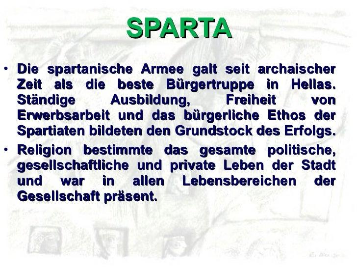 SPARTA <ul><li>Die spartanische Armee galt seit archaischer Zeit als die beste Bürgertruppe in Hellas. Ständige Ausbildung...