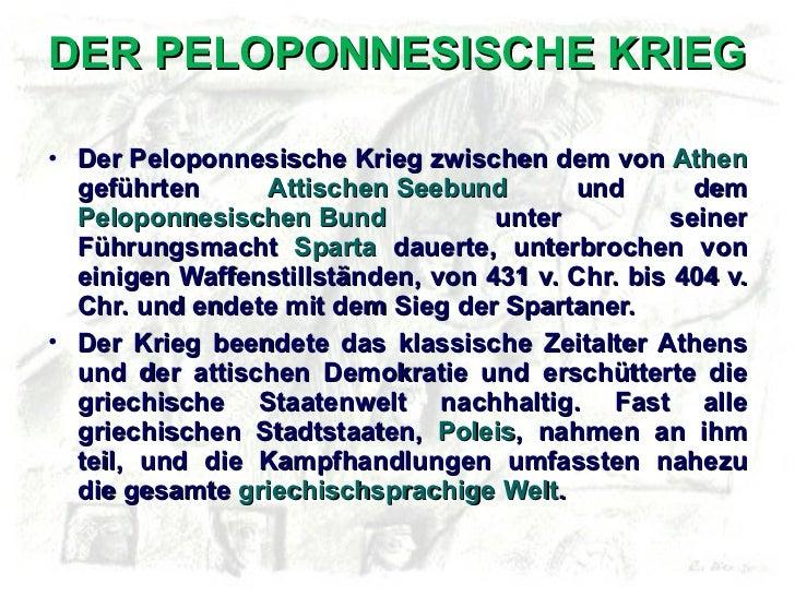 DER PELOPONNESISCHE KRIEG <ul><li>Der Peloponnesische Krieg zwischen dem von  Athen  geführten  Attischen Seebund  und dem...
